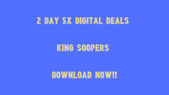 2 Day 5X Digital Deals at King Soopers!! Stock Up Now!